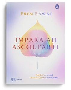 Impara ad ascoltarti, il nuovo libro di Prem Rawat